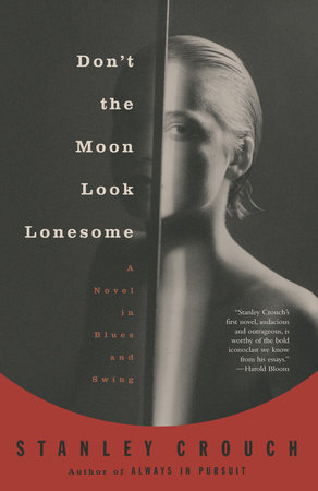 Don't the Moon Look Lonesome by Stanley Crouch