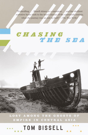 Chasing the Sea by Tom Bissell