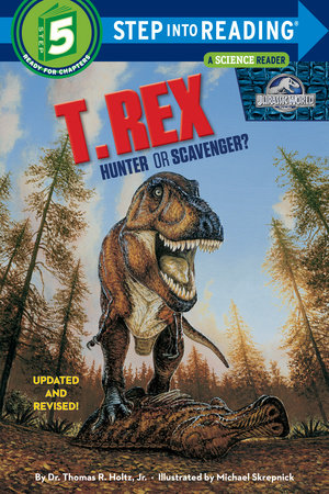 T. Rex: Hunter or Scavenger? (Jurassic World) by Dr. Thomas R. Holtz, Jr.