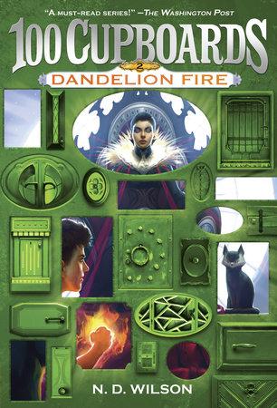Dandelion Fire (100 Cupboards Book 2) by N. D. Wilson