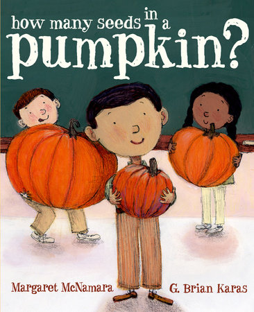 How Many Seeds in a Pumpkin? (Mr. Tiffin's Classroom Series) by Margaret McNamara; illustrated by G. Brian Karas
