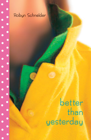 Better Than Yesterday by Robyn Schneider