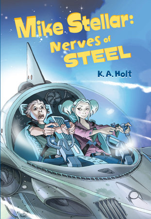 Mike Stellar: Nerves of Steel by K. A. Holt