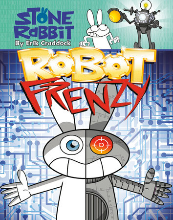 Stone Rabbit #8: Robot Frenzy by Erik Craddock; illustrated by Erik Craddock