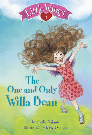 Little Wings #4: The One and Only Willa Bean by Cecilia Galante; illustrated by Kristi Valiant