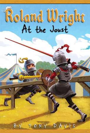 Roland Wright: At the Joust by Tony Davis; illustrated by Gregory Rogers