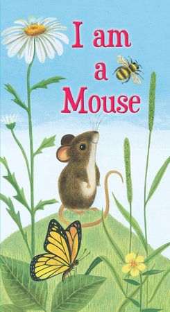 I Am a Mouse by Ole Risom; illustrated by J.P. Miller