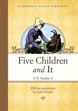 Five Children and It by E. Nesbit; illustrated by H. R. Millar; introduction by Laurel Snyder