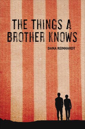 The Things a Brother Knows by Dana Reinhardt | PenguinRandomHouse com: Books