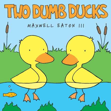 Two Dumb Ducks by Maxwell Eaton, III
