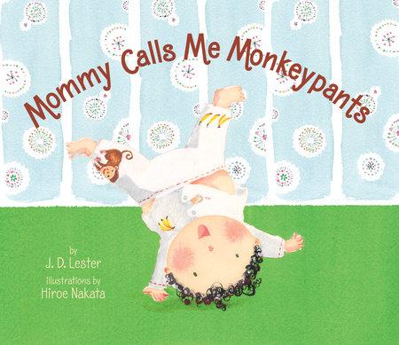 Mommy Calls Me Monkeypants by J.D. Lester