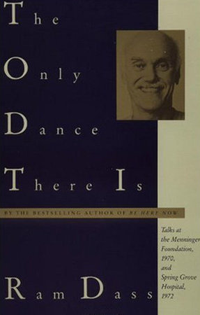The Only Dance There Is by Ram Dass