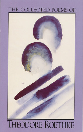 The Collected Poems of Theodore Roethke by Theodore Roethke