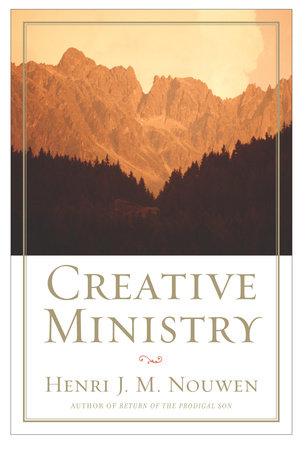 Creative Ministry by Henri J. M. Nouwen