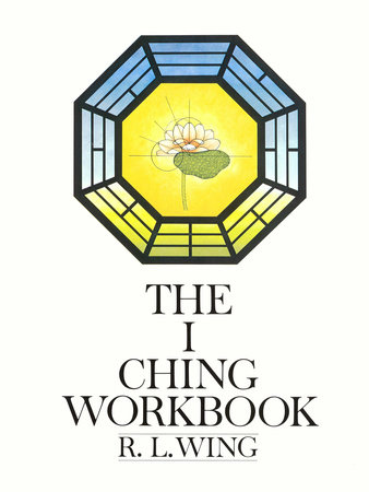 The I Ching Workbook by R.L. Wing