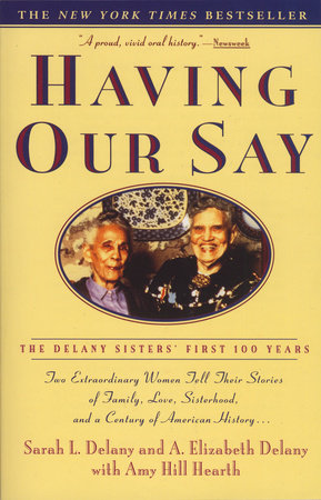 Having Our Say by Sarah L. Delany, A. Elizabeth Delany and Amy Hill Hearth
