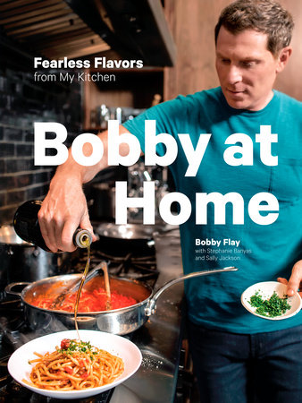 Bobby at Home by Bobby Flay, Stephanie Banyas and Sally Jackson
