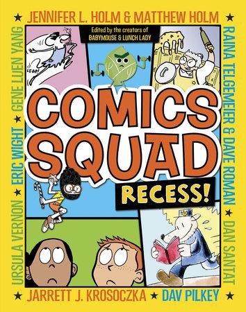 Comics Squad: Recess! by Jennifer L. Holm, Matthew Holm, Jarrett J. Krosoczka, Dan Santat and Raina Telgemeier