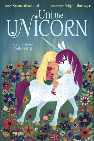 Uni the Unicorn by Amy Krouse Rosenthal; illustrated by Brigette Barrager