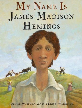 My Name Is James Madison Hemings by Jonah Winter