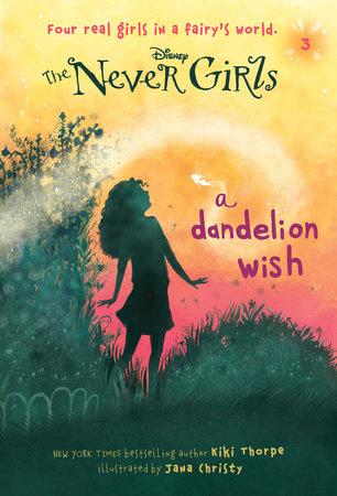 Never Girls #3: A Dandelion Wish (Disney: The Never Girls) by Kiki Thorpe
