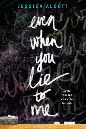 Even When You Lie to Me by Jessica Alcott