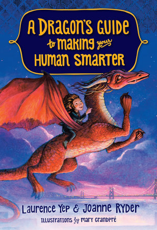A Dragon's Guide to Making Your Human Smarter by Laurence Yep and Joanne Ryder