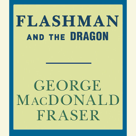 Flashman and the Dragon by George MacDonald Fraser