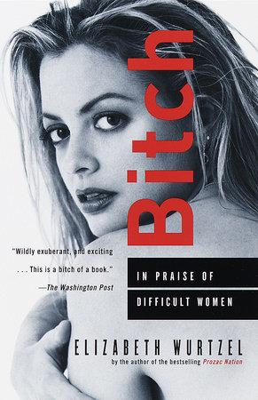 Bitch by Elizabeth Wurtzel