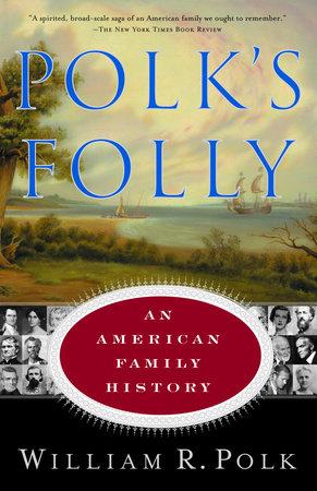 Polk's Folly by William R. Polk