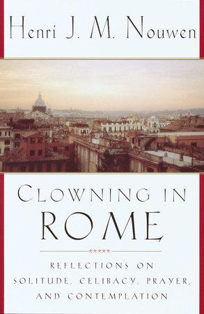 Clowning in Rome by Henri J. M. Nouwen