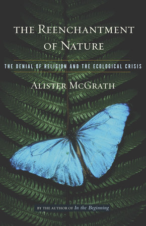 The Reenchantment of Nature by Alister McGrath