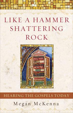 Like a Hammer Shattering Rock by Megan McKenna