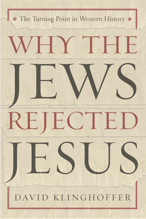 Why the Jews Rejected Jesus by David Klinghoffer