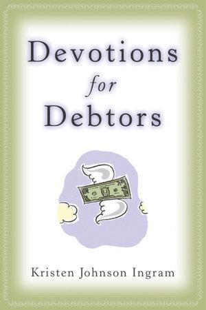 Devotions for Debtors by Kristen Johnson Ingram