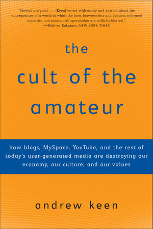 The Cult of the Amateur by Andrew Keen