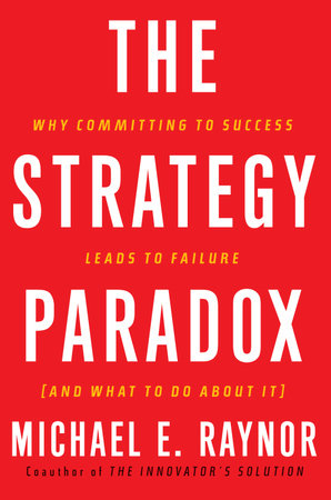 The Strategy Paradox by Michael E. Raynor
