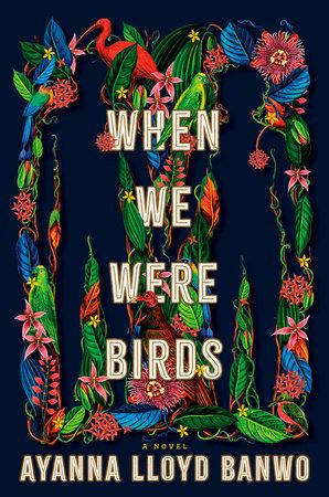 When We Were Birds by Ayanna Lloyd Banwo