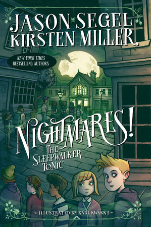 Nightmares! The Sleepwalker Tonic by Jason Segel and Kirsten Miller