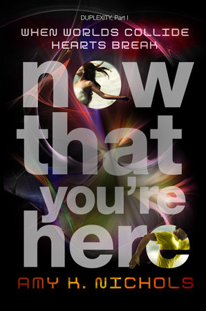 Now That You're Here (Duplexity, Part I) by Amy K. Nichols