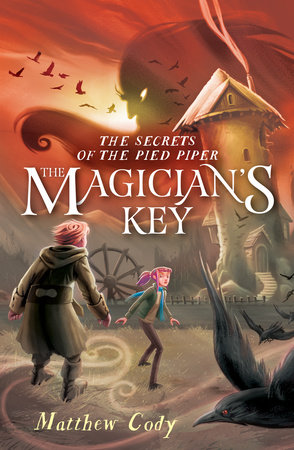 The Secrets of the Pied Piper 2: The Magician's Key by Matthew Cody