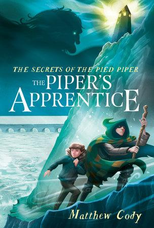 The Secrets of the Pied Piper 3: The Piper's Apprentice by Matthew Cody