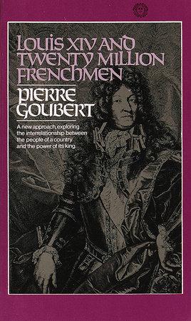 Louis XIV and Twenty Million Frenchmen by Pierre Goubert