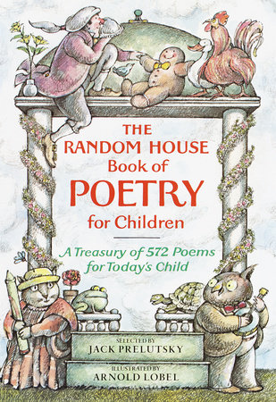 The Random House Book of Poetry for Children by Jack Prelutsky; illustrated by Arnold Lobel