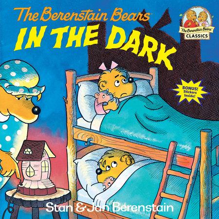 The Berenstain Bears in the Dark by Stan Berenstain and Jan Berenstain
