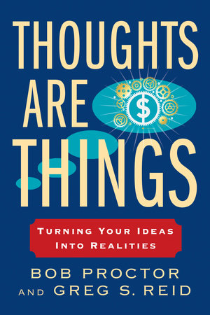 Thoughts Are Things by Bob Proctor and Greg S. Reid