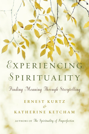 Experiencing Spirituality by Ernest Kurtz and Katherine Ketcham