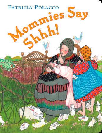 Mommies Say Shh! by Patricia Polacco
