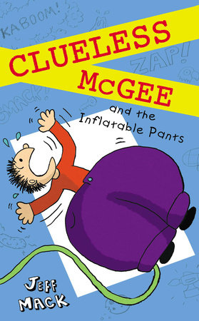 Clueless McGee and the Inflatable Pants by Jeff Mack; Illustrated by Jeff Mack