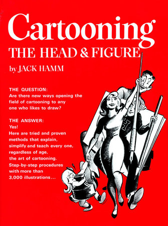Cartooning the Head and Figure by Jack Hamm